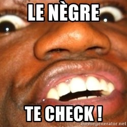 Wow Black Guy - Le nègre te check !