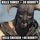 Skyrim Meme Generator - Kills family + 30 bounty Kills chicken +40 bounty