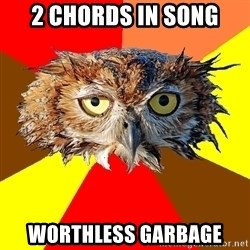Musician Owl - 2 choRDS IN SONG WORTHLESS GARBAGE