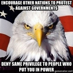 American Pride Eagle - Encourage other nations to protest against governments deny same privilege to people who put you in power