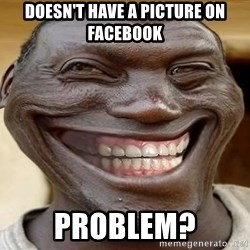 Blacktrollface - Doesn't have a picture on Facebook problem?