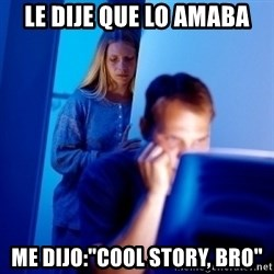 "Internet Husband - LE DIJE QUE LO AMABA ME DIJO:""COOL STORY, BRO"""