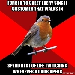 Retail Robin - Forced to greet every single customer that walks in Spend rest of life twitching whenever a door opens