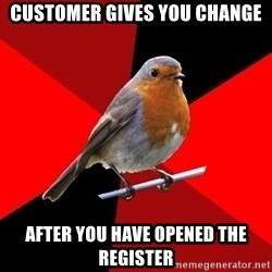Retail Robin - customer gives you change after you have opened the register