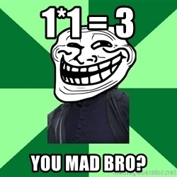 Trollface professor - 1*1 = 3 YOU mad bro?