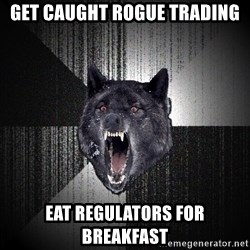 Insanity Wolf - get caught rogue trading eat regulators for breakfast