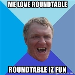 YAAZZ - me love roundtable roundtable iz fun