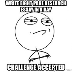 Challenge Accepted - Write eight page research essay in a day Challenge accepted