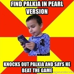 Pokemon Idiot - find palkia in pearl version knocks out palkia and says he beat the game
