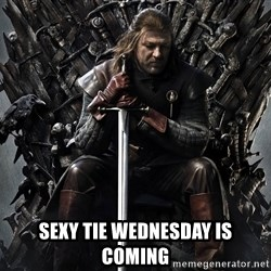 Eddard Stark - Sexy tie Wednesday is coming