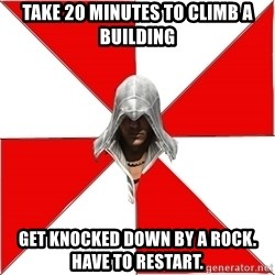 Assassins Creed Ezio - Take 20 minutes to climb a building Get knocked down by a rock. Have to restart.