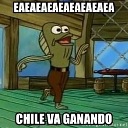 Rev Up Those Fryers - eaeaeaeaeaeaeaeaea Chile va ganando