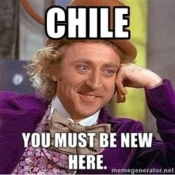 you must be new here - Chile