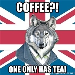 Sir Courage Wolf Esquire - Coffee?! one only has tea!