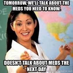 unhelpful teacher - tomorrow, we'll talk about the meds you need to know. doesn't talk about meds the next day
