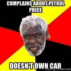 Aboriginal - complains about petrol price doesn't own car