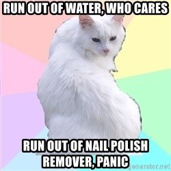 Beauty Addict Kitty - Run out of water, who cares Run out of nail polish remover, PANIC
