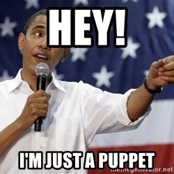 Obama You Mad - Hey! I'm Just a puppet