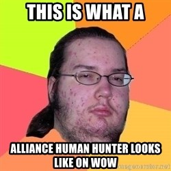 Butthurt Dweller - THIS IS WHAT A ALLIANCE HUMAN HUNTER LOOKS LIKE ON WOW