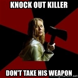 Survival Sally - knock out killer don't take his weapon