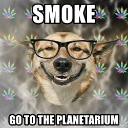 Stoner Nerd - smoke go to the planetarium