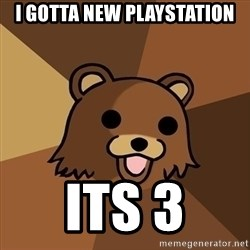Pedobear - i gotta new playstation its 3