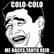 Laughing - colo-colo me haces tanto reir