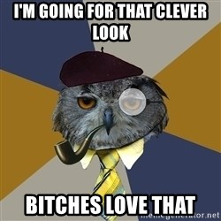 Art Professor Owl - I'm going for that clever look Bitches love that