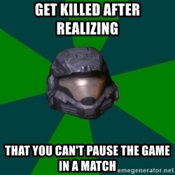 Halo Reach - Get killed after realizing that you can't pause the game in a match