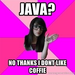 Idiot Nerd Girl - Java? No thanks i dont like coffie