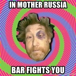 Russian Boozer - In mother russia bar fights you