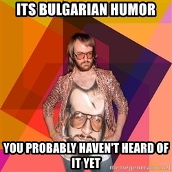 Ihipster - Its Bulgarian humor You probably haven't heard of it yet