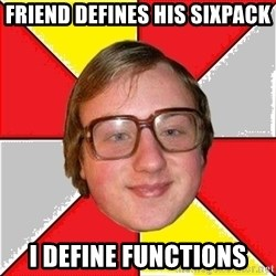 computer zadrot - Friend defines his sixpack I define functions