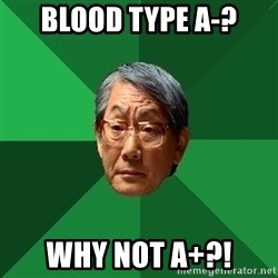 High Expectations Asian Father - Blood type A-? WHY NOT A+?!