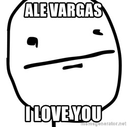 Real Pokerface - ale vargas i love you