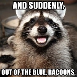 Lame Pun Coon - And Suddenly, out of the blue, racoons.