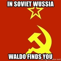 In Soviet Russia - In soviet wussia waldo finds you