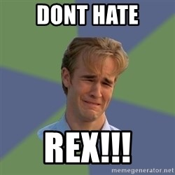Sad Face Guy - dont hate rex!!!
