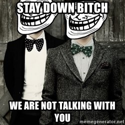 Panic! At The Trolling - Stay down bitch we are not talking with you