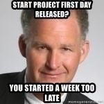 Paul Hilfinger - Start Project First Day released? You started a week too Late