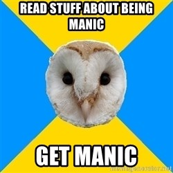 Bipolar Owl - READ STUFF ABOUT BEING MANIC GET MANIC