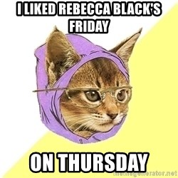 Hipster Kitty - I liked Rebecca Black's friday On thursday