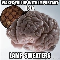 Scumbag Brain - Wakes you up with important idea Lamp sweaters
