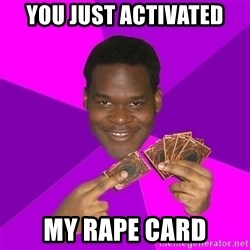Cunning Black Strategist - YOU JUST ACTIVATED MY RAPE CARD