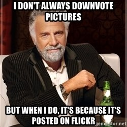 Worlds Most Interesting Man - i don't always downvote pictures but when i do, it's because it's posted on flickr