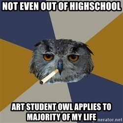 Art Student Owl - Not even out of highschool Art student owl applies to majority of my life