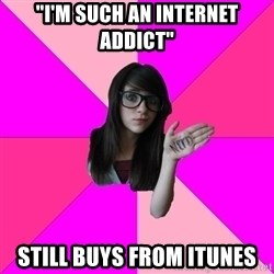 """Idiot Nerd Girl - """"I'm such an internet addict"""" still buys from itunes"""