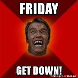 Angry Arnold - Friday get Down!