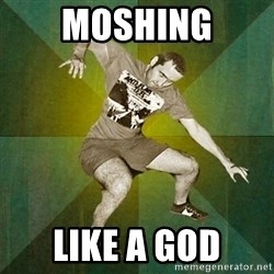 Progressive Mosh Guy - moshing like a god