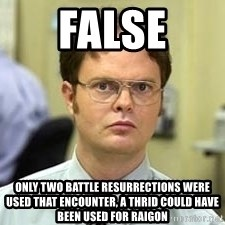 Dwight Shrute - FALSE only two battle resurrections were used that encounter, a thrid could have been used for raigon